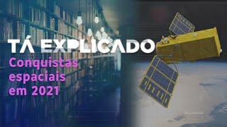 Conquistas espaciais em 2021: do Amazônia-1 às missões para Marte | Tá Explicado
