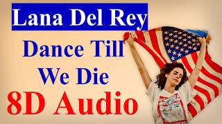 Lana Del Rey - Dance Till We Die (8D Audio) |Chemtrails over the Country Club