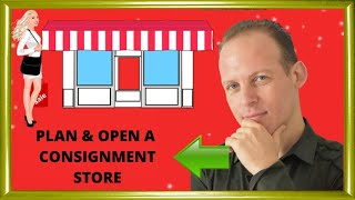 How to write a business plan for a consignment store & How to start and open a consignment store