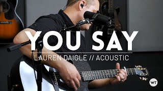 You Say   Lauren Daigle   Acoustic Cover