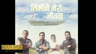 Karma Originals | Prabin Khadka - Timi Nai Mero Jiwan | Lyric Video