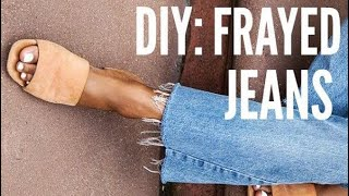 DIY: FRAYED HEM JEANS | HOW TO FRAY JEANS