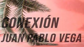 Conexión ~ Juan Pablo Vega ❁ (letra)