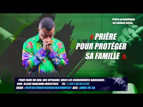PRIERE POUR PROTEGER SA FAMILLE  & PROPH BLAISE MANZAMBI CASARHEMA PRIERE POUR PROTEGER SA FAMILLE  & PROPH BLAISE MANZAMBI CASARHEMA
