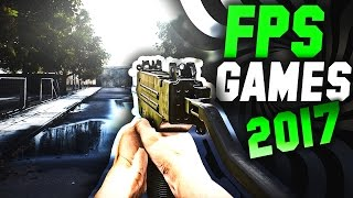 TOP 10 First Person Shooters IN 2017   NEW EPIC FPS GAMES !!