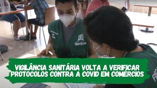 Vigilância Sanitária volta a verificar protocolos contra a COVID e normas sanitárias em comércios