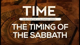Time: The Creators Calendar Series - The Timing of the Sabbath