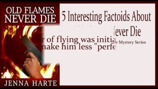 Old Flames Never Die: Valentine Mystery Book Two Factoids