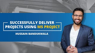 Delivering Project Successfully Using MS Project | Project Management