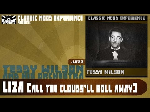 Teddy Wilson and His Orchestra - Liza (all The Clouds'll Roll Away) (1935)