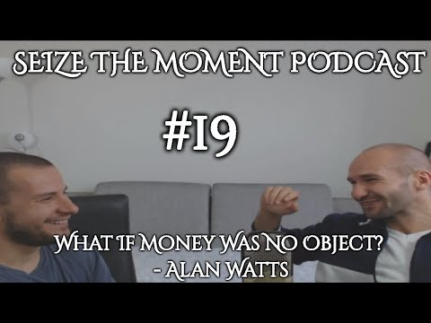 STM Podcast #19: What If Money Was No Object? - Alan Watts