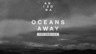 A R I Z O N A  - Oceans Away (Mansionair Remix)