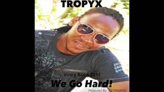 Tropyx - We Go Hard (Vincy Soca 2017)