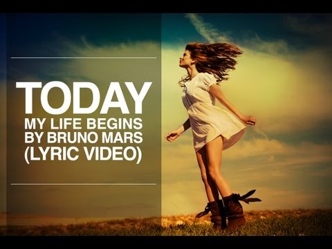my life begins today Today my life begins bruno mars i've been working hard so long seems like  pain has been my only friend my fragile heart's been done so wrong.