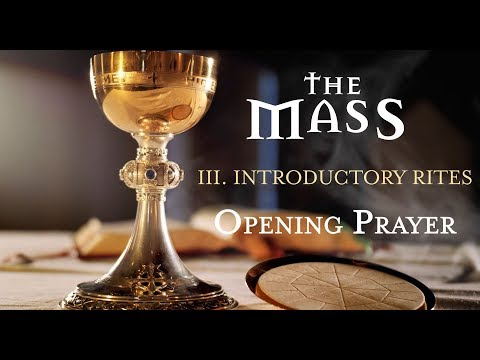 The Mass: Part 3 – Introductory Rites – Opening Prayer