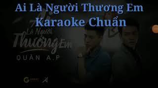 Ai là người thương em karaoke - Quân A.P