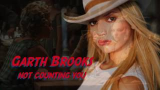 Garth Brooks - Not counting you
