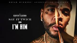 Kevin Gates - Say It Twice [Official Audio]