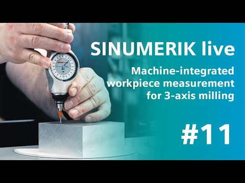 SINUMERIK live #11: Machine-integrated workpiece measurement for 3-axis milling