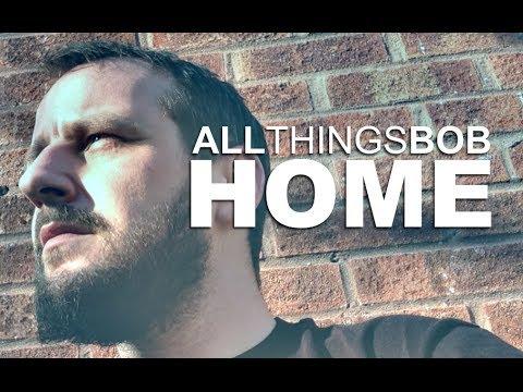 """All Things Bob - """"Home"""" [Lyrics]"""