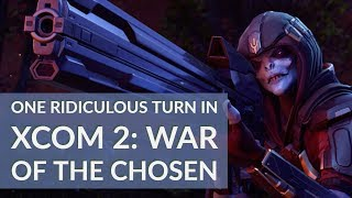 XCOM 2 War Of The Chosen: one ridiculous turn