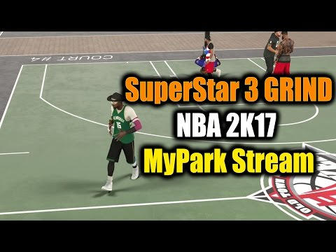 LATE NIGHT STREAM! NBA 2K17 MyPark! SuperStar 3 ALMOST THERE!