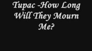 Tupac - How Long Will They Mourn Me? *Lyrics