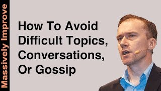 How To Avoid Difficult Conversations, Topics Or Gossip