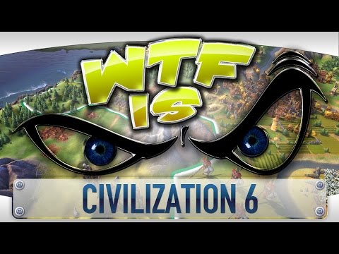 WTF Is... - Civilization 6 ? - YouTube video thumbnail