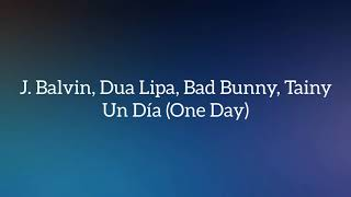 J. Balvin, Dua Lipa, Bad Bunny, Tainy - UN DÍA (One day) Letra