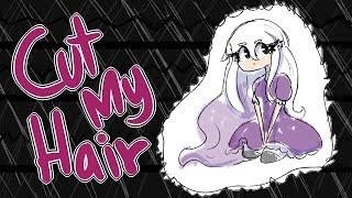 Cut My Hair  [meme]                 ~♥Cyan♥~