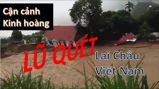 Cận cảnh khinh hoàng LŨ QUÉT ở Lai Châu - Việt Nam
