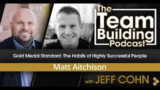 Gold Medal Standard: The Habits of Highly Successful People w/ Matt Aitchison