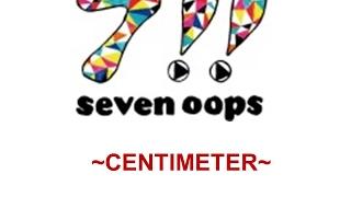 seven oops centimeter (video lyrics)