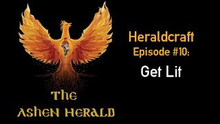 New Channel Video - Heraldcraft, Episode 10: Get Lit