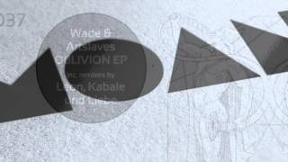 Wade, Artslaves - Oblivion (Original Mix)