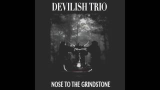 DEVILISH TRIO - NOSE TO THE GRINDSTONE