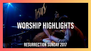 Worship Highlights — Resurrection Sunday 2017