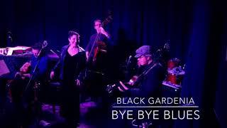 Black Gardenia   Bye Bye Blues