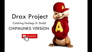 [ CHIPMUNKS VERSION ] Drax Project Ft. Six60   Catching Feelings