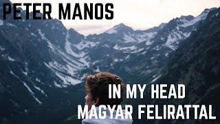 Peter Manos   In My Head Magyar Felirattal