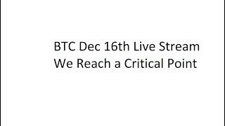 BTC Dec 16th Live Stream - We Reach a Critical Point