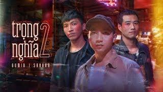 TRỌNG NGHĨA 2 - SAKHAR, GUMIN | OFFICIAL MV