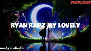 Ryan Rapz - My Lovely|| Lyric