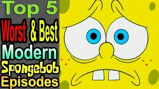 Top 5 Worst & Best Modern Spongebob Episodes