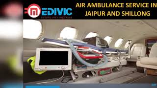 Book Keenly Package Air Ambulance Service in Jaipur and Shillong by Medivic