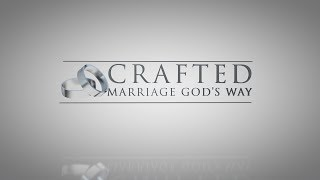 Crafted: Marriage God's Way (Part 1 - Selflessness)