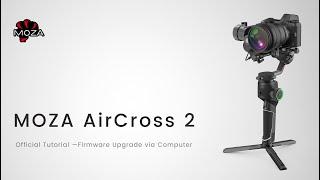 MOZA AirCross 2 Official Tutorial: Part 03 – Firmware Upgrade via Computer