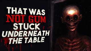 """""""That was NOT gum stuck underneath the table"""" Creepypasta"""