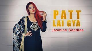 PATT LAI GEYA - Jasmine Sandlas (Full Video)  Garry Sandhu   Latest Punjabi Song 2018